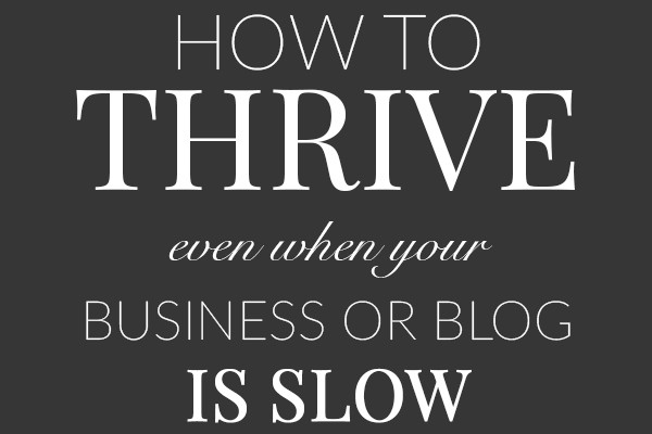 How To Thrive Even When Your Business or Blog Is Slow