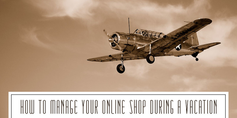 On Managing Your Online Shop During Vacation