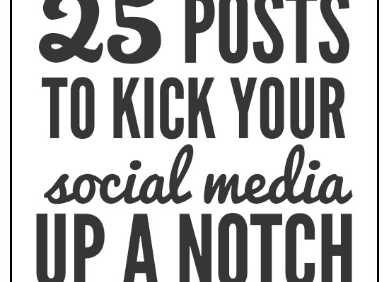 25 Posts to Kick Your Social Media Up a Notch