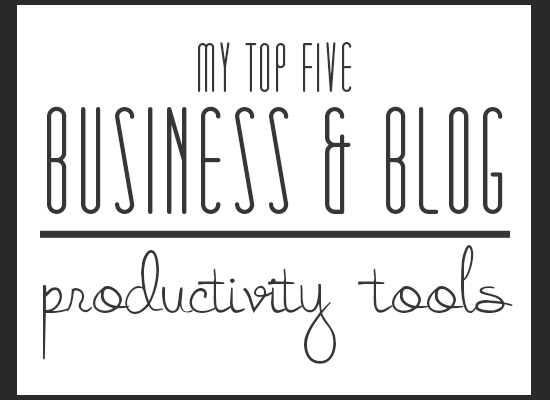 My Top Five Business + Blog Productivity Tools
