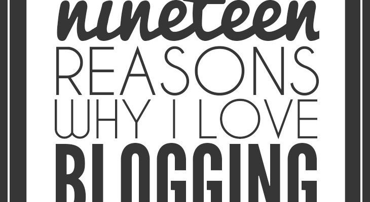 Nineteen Reasons Why I Love Blogging