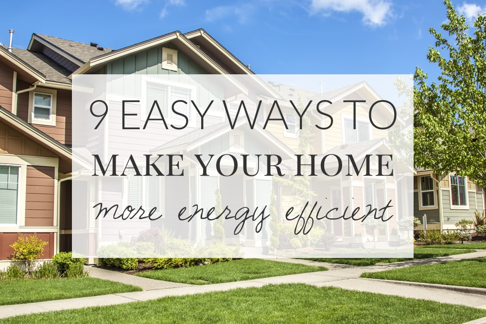 Nine easy ways to make your home more energy efficient for How to build an energy efficient home