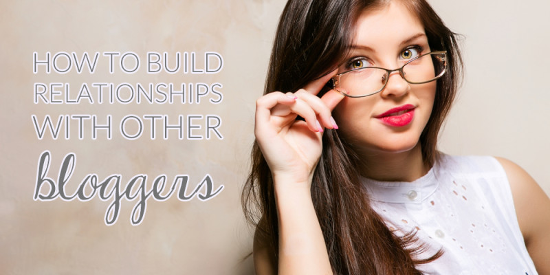 How To Build Relationships With Other Bloggers