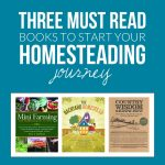 Three Must Read Books To Start Your Homesteading Journey