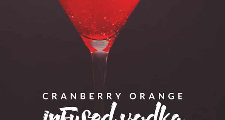 Cranberry Orange Infused Vodka Recipe (+ Giveaway!)